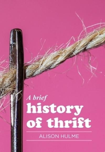 A Brief History of Thrift - Alison Hulme