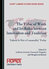 The Value of Work and Its Rules between Innovation and Tradition - Anthony Forsyth Emanuele Dagnino Margherita Roiatti