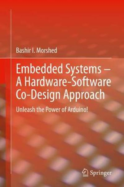 Embedded Systems - A Hardware-Software Co-Design Approach - Bashir I Morshed