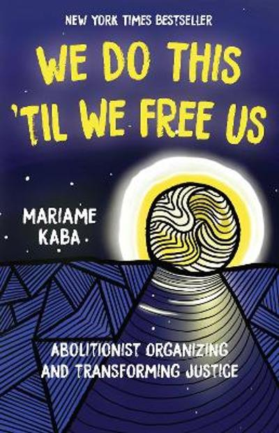 We Do This 'Til We Free Us - Mariame Kaba