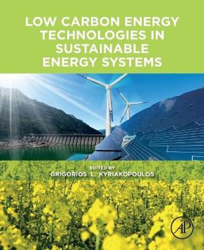 Low Carbon Energy Technologies in Sustainable Energy Systems - Grigorios L. Kyriakopoulos