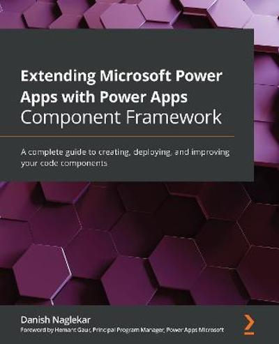Extending Microsoft Power Apps with Power Apps Component Framework - Danish Naglekar