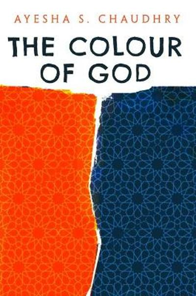 The Colour of God - Ayesha S. Chaudhry