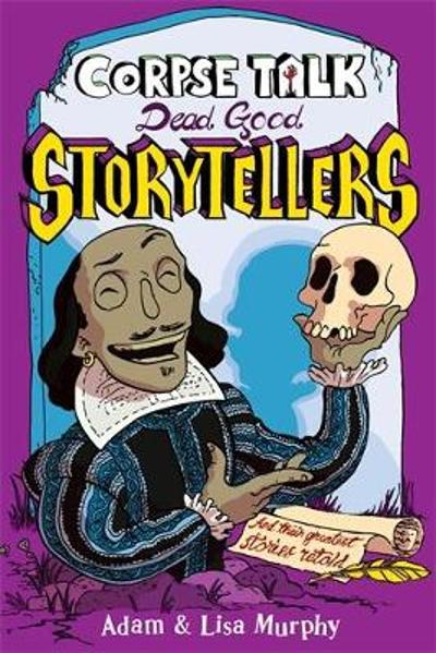 Corpse Talk: Dead Good Storytellers - Adam Murphy