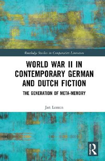World War II in Contemporary German and Dutch Fiction - Jan Lensen