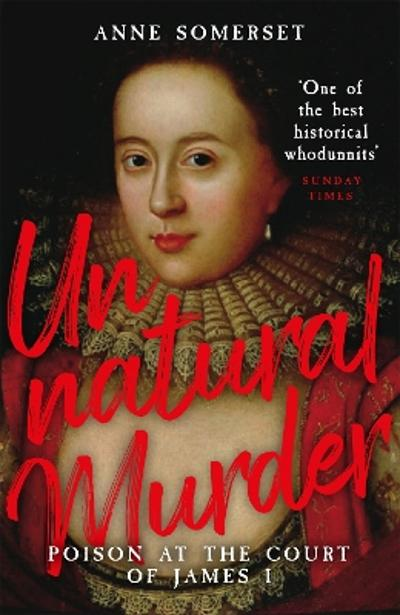 Unnatural Murder: Poison In The Court Of James I - Lady Anne Somerset