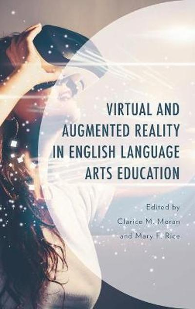 Virtual and Augmented Reality in English Language Arts Education - Clarice M. Moran