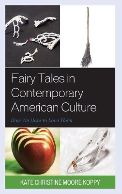 Fairy Tales in Contemporary American Culture - Kate Christine Moore Koppy