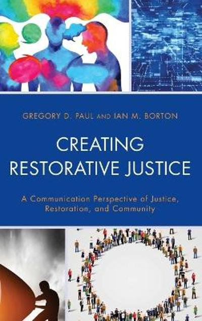 Creating Restorative Justice - Gregory D. Paul