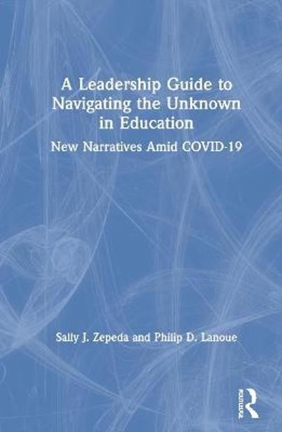 A Leadership Guide to Navigating the Unknown in Education - Sally J. Zepeda
