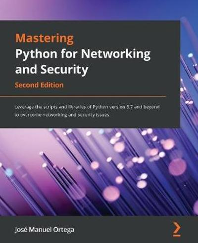 Mastering Python for Networking and Security - Jose Manuel Ortega