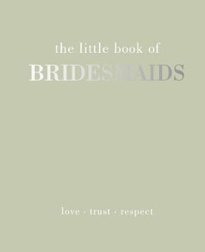 The Little Book of Bridesmaids - Joanna Gray