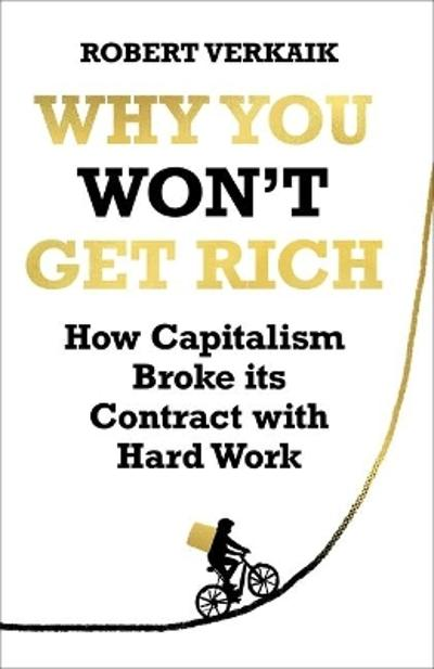 Why You Won't Get Rich - Robert Verkaik