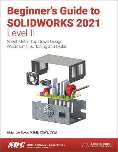 Beginner's Guide to SOLIDWORKS 2021 - Level II - Alejandro Reyes