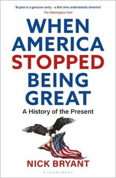 When America Stopped Being Great - Nick Bryant