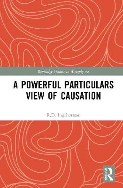 A Powerful Particulars View of Causation - R.D. Ingthorsson