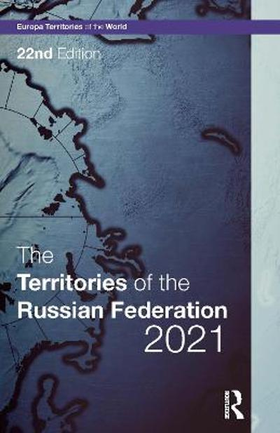 The Territories of the Russian Federation 2021 - Europa Publications