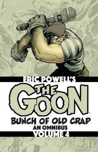 The Goon: Bunch of Old Crap Volume 4: An Omnibus - Eric Powell