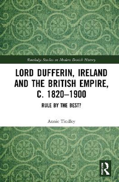 Lord Dufferin, Ireland and the British Empire, c. 1820-1900 - Annie Tindley