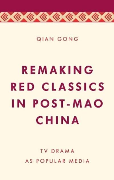 Remaking Red Classics in Post-Mao China - Qian Gong