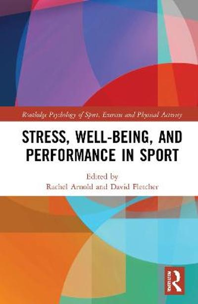 Stress, Well-Being, and Performance in Sport - Rachel Arnold