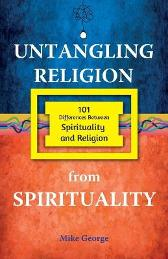 Untangling Religion from Spirituality - Mike George
