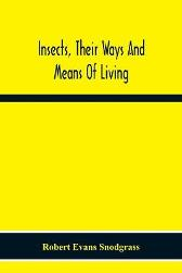 Insects, Their Ways And Means Of Living - Robert Evans Snodgrass
