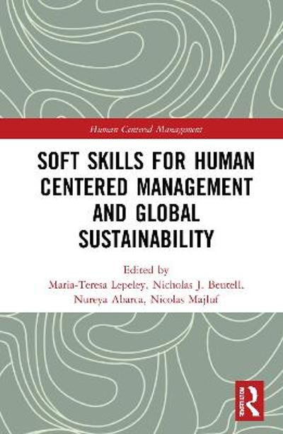 Soft Skills for Human Centered Management and Global Sustainability - Maria-Teresa Lepeley