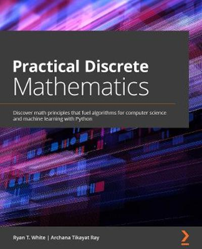 Practical Discrete Mathematics - Ryan T. White