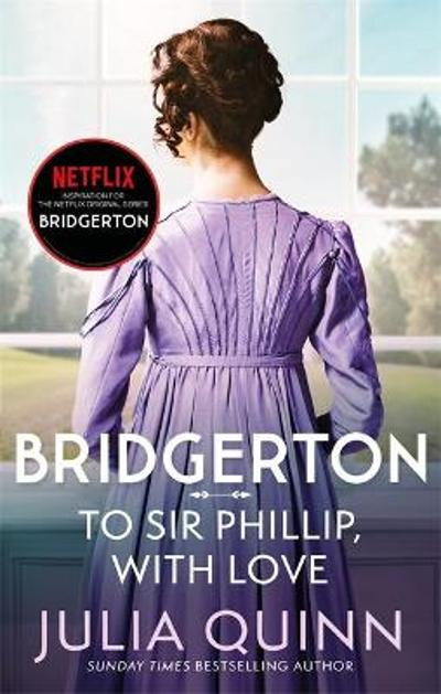 Bridgerton: To Sir Phillip, With Love (Bridgertons Book 5) - Julia Quinn