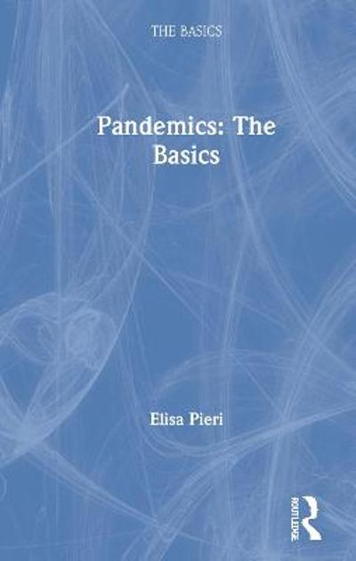 Pandemics: The Basics - Elisa Pieri