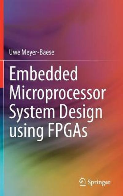 Embedded Microprocessor System Design using FPGAs - Uwe Meyer-Baese