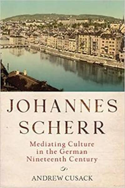 Johannes Scherr - Mediating Culture in the German Nineteenth Century - Andrew Cusack