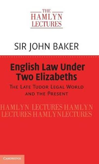 English Law Under Two Elizabeths - Sir John Baker