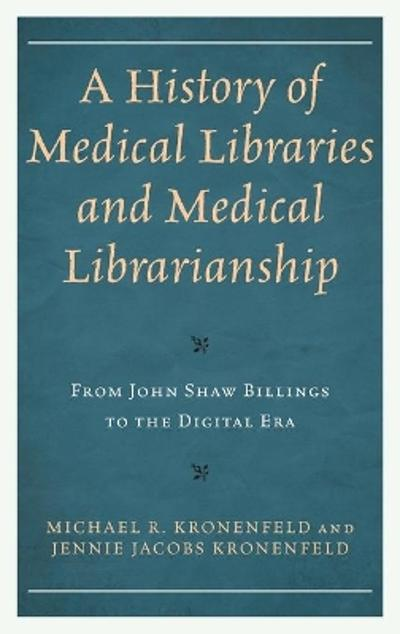 A History of Medical Libraries and Medical Librarianship - Michael R. Kronenfeld