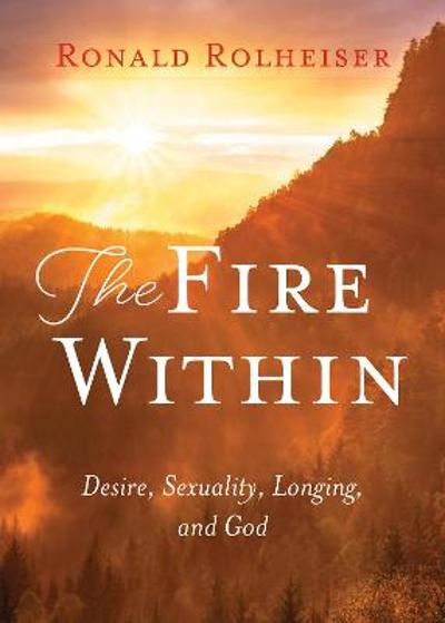 The Fire Within - Ronald Rolheiser
