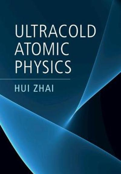 Ultracold Atomic Physics - Hui Zhai