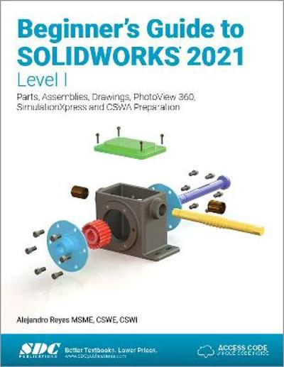 Beginner's Guide to SOLIDWORKS 2021 - Level I - Alejandro Reyes