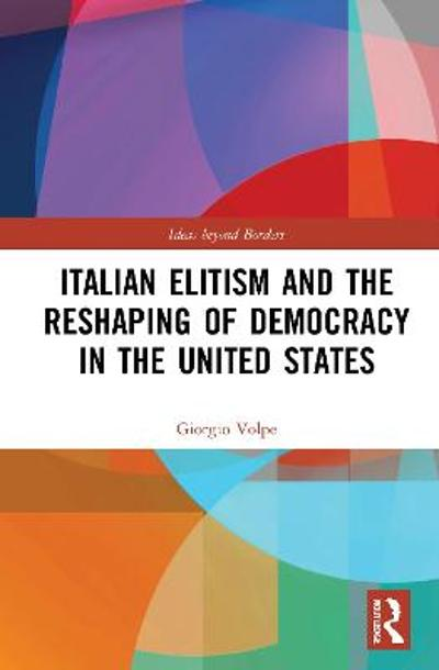 Italian Elitism and the Reshaping of Democracy in the United States - Giorgio Volpe