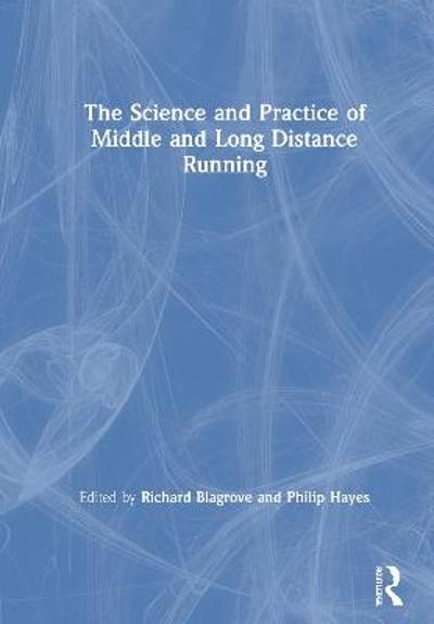 The Science and Practice of Middle and Long Distance Running - Richard C. Blagrove