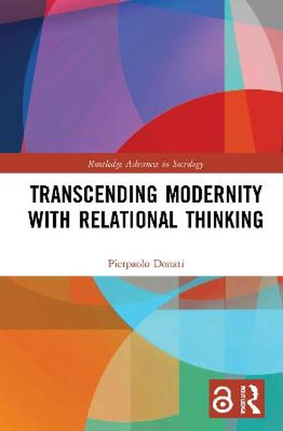 Transcending Modernity with Relational Thinking - Pierpaolo Donati