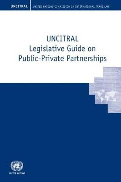 UNCITRAL Legislative Guide on Public-Private Partnerships - United Nations Commission on International Trade Law