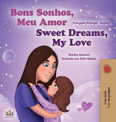 Sweet Dreams, My Love (Portuguese English Bilingual Book for Kids- Portugal) - Shelley Admont