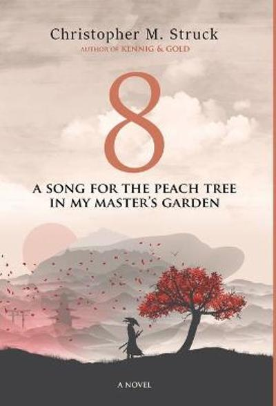 8: A Song for the Peach Tree In My Master's Garden - Christopher M. Struck