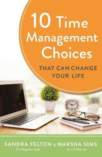 10 Time Management Choices That Can Change Your Life - Sandra Felton