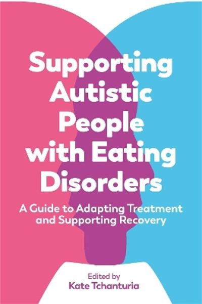 Supporting Autistic People with Eating Disorders - Kate Tchanturia