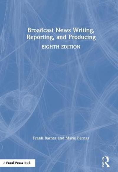 Broadcast News Writing, Reporting, and Producing - Frank Barnas