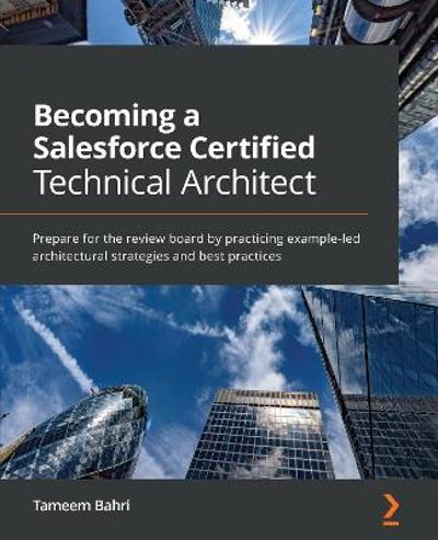 Becoming a Salesforce Certified Technical Architect - Tameem Bahri