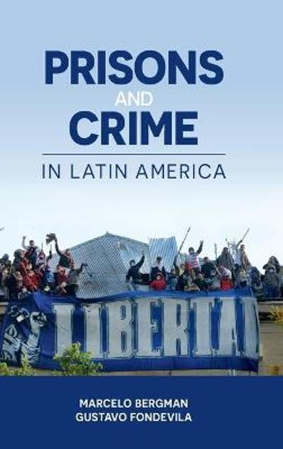 Prisons and Crime in Latin America - Marcelo Bergman