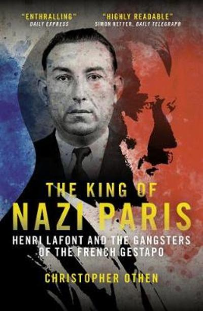 The King of Nazi Paris - Christopher Othen